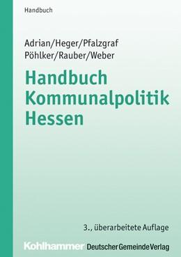 Abbildung von Adrian / Heger | Handbuch Kommunalpolitik Hessen | 3. Auflage | 2030 | beck-shop.de