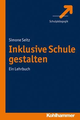 Abbildung von Seitz   Inklusive Schule gestalten   1. Auflage   2030   beck-shop.de