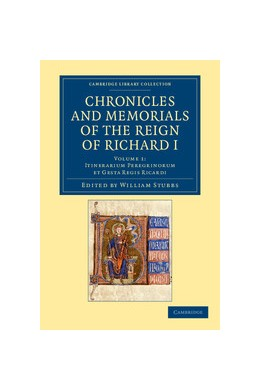 Abbildung von Stubbs | Chronicles and Memorials of the Reign of Richard I: Volume 1, Itinerarium peregrinorum et gesta Regis Ricardi | 2012