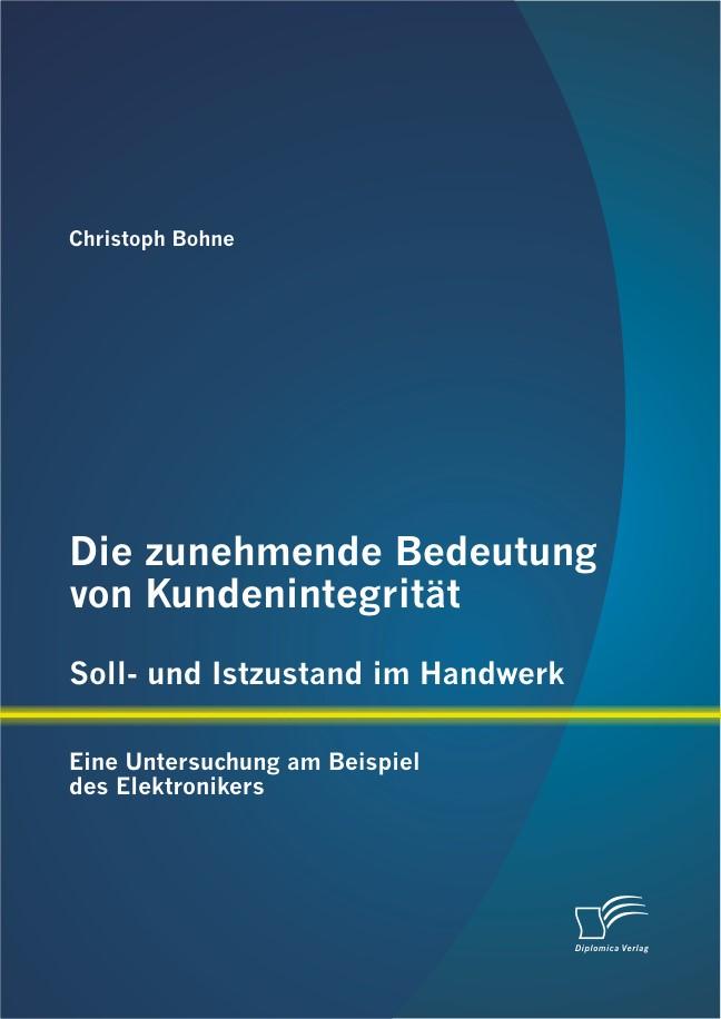 Abbildung von Bohne | Die zunehmende Bedeutung von Kundenintegrität - Soll- und Istzustand im Handwerk | 1. Auflage 2012 | 2012