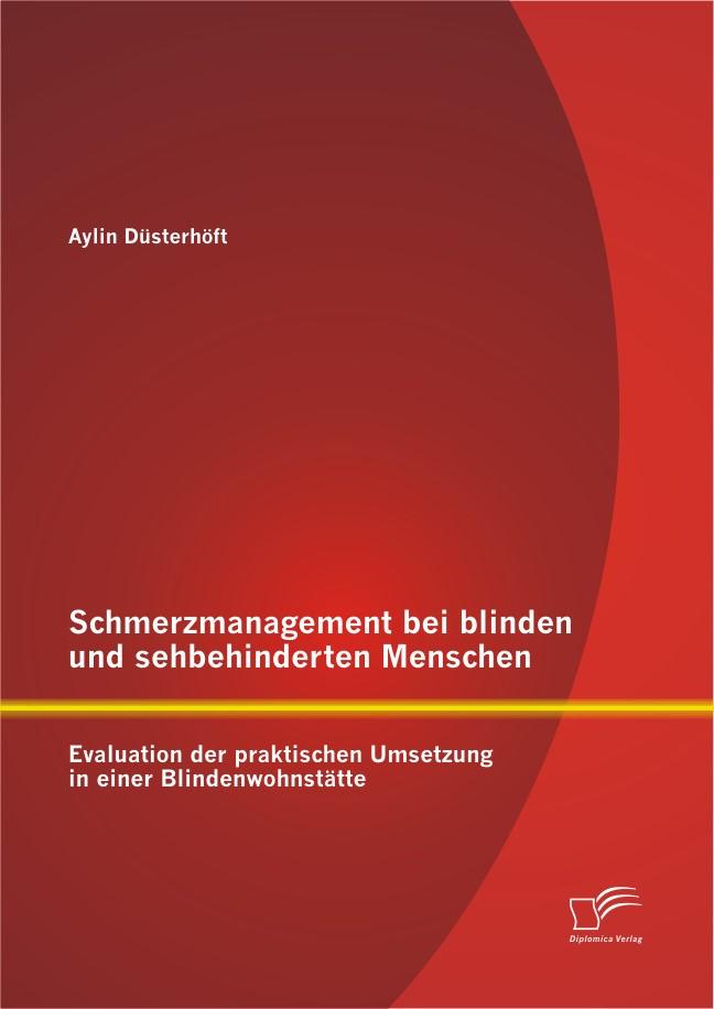 Schmerzmanagement bei blinden und sehbehinderten Menschen: Evaluation der praktischen Umsetzung in einer Blindenwohnstätte | Düsterhöft, 2012 | Buch (Cover)
