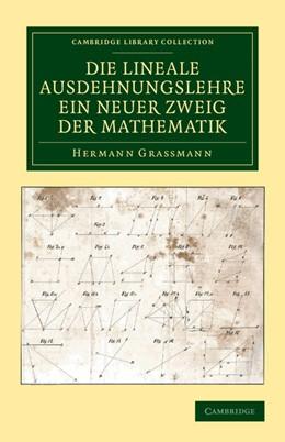 Abbildung von Grassmann | Die Lineale Ausdehnungslehre ein neuer Zweig der Mathematik | 2012 | Dargestellt und durch Anwendun...