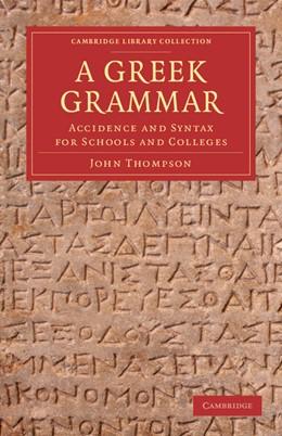 Abbildung von Thompson | A Greek Grammar | 2012 | Accidence and Syntax for Schoo...