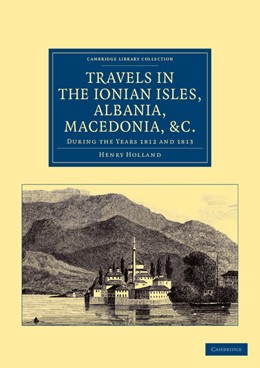 Abbildung von Holland | Travels in the Ionian Isles, Albania, Thessaly, Macedonia, etc. | 2012 | During the Years 1812 and 1813