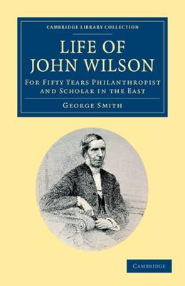 Abbildung von Smith | Life of John Wilson, D.D. F.R.S. | 2012 | For Fifty Years Philanthropist...