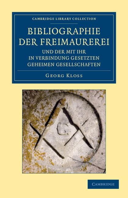 Abbildung von Kloss | Bibliographie der Freimaurerei und der mit ihr in Verbindung gesetzten geheimen Gesellschaften