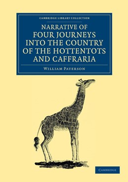 Abbildung von Paterson | Narrative of Four Journeys into the Country of the Hottentots, and Caffraria | 2012 | In the Years One Thousand Seve...
