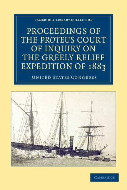 Abbildung von United States Congress | Proceedings of the <EM>Proteus</EM> Court of Inquiry on the Greely Relief Expedition of 1883 | 2012