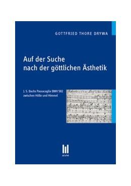 Abbildung von Drywa | Auf der Suche nach der göttlichen Ästhetik | 2012 | J. S. Bachs Passacaglia BWV 58...