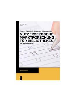 Abbildung von Siegfried / Nix | Nutzerbezogene Marktforschung für Bibliotheken | 2013 | Eine Praxiseinführung