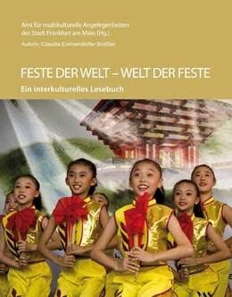 Abbildung von / Emmendörfer-Brößler | Feste der Welt - Welt der Feste | 2., überarbeitete und ergänzte Auflage | 2012 | Ein interkulturelles Lesebuch