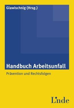 Abbildung von Glawischnig   Handbuch Arbeitsunfall   1. Auflage 2012   2012   Prävention und Rechtsfolgen