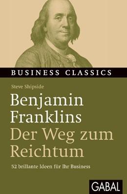 """Abbildung von Shipside   Benjamin Franklins """"Der Weg zum Reichtum""""   1. Auflage 2013   2012   52 brillante Ideen für Ihr Bus...   444"""