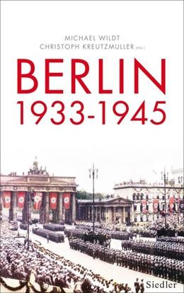 Abbildung von Wildt / Kreutzmüller | Berlin 1933-1945 | 2013 | Stadt und Gesellschaft im Nati...