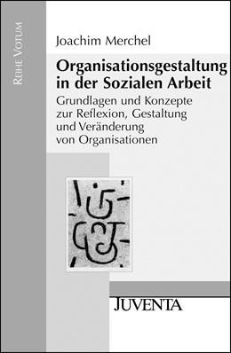 Abbildung von Merchel | Organisationsgestaltung in der Sozialen Arbeit | 2005 | Grundlagen und Konzepte zur Re...