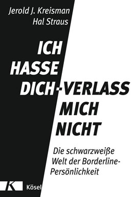 Abbildung von Kreisman / Straus | Ich hasse dich - verlass mich nicht | komplett aktualisierte und erweiterte Neuausgabe | 2012 | Die schwarzweiße Welt der Bord...