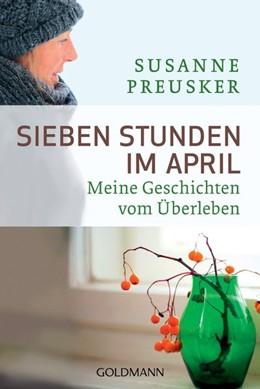 Abbildung von Preusker | Sieben Stunden im April | 2013 | Meine Geschichten vom Überlebe...