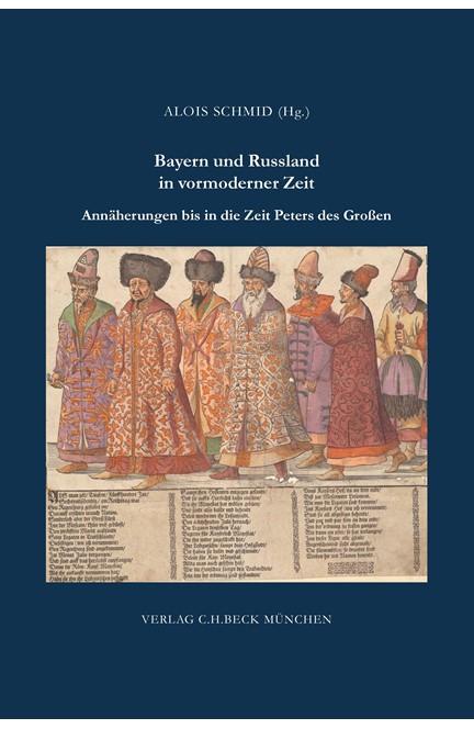 Cover: , Bayern und Russland in vormoderner Zeit