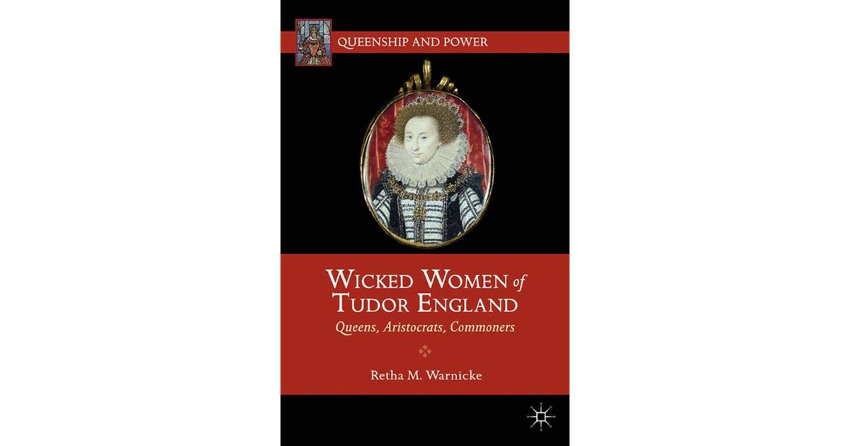 wicked women of tudor engl and warnicke retha m