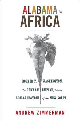 Abbildung von Zimmerman   Alabama in Africa   2012   Booker T. Washington, the Germ...