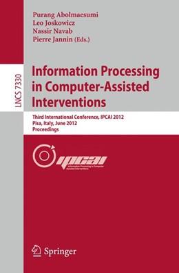 Abbildung von Abolmaesumi / Joskowicz / Navab / Jannin | Information Processing in Computer Assisted Interventions | 2012 | Third International Conference... | 7330