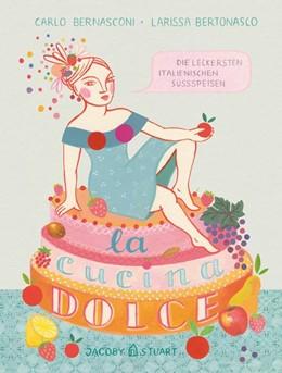 Abbildung von Bernasconi | La cucina dolce | 1. Auflage | 2014 | beck-shop.de