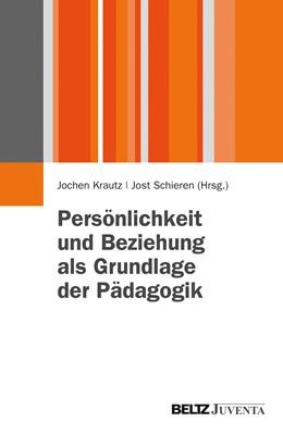 Abbildung von Krautz / Schieren | Persönlichkeit und Beziehung als Grundlage der Pädagogik | 2013 | Beiträge zur Pädagogik der Per...