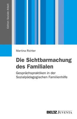 Abbildung von Richter | Die Sichtbarmachung des Familialen | 2013 | Gesprächspraktiken in der Sozi...