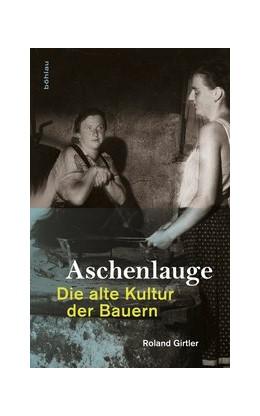 Abbildung von Girtler | Aschenlauge | 2012 | Die alte Kultur der Bauern
