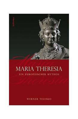 Abbildung von Telesko | Maria Theresia | 2012 | Ein europäischer Mythos