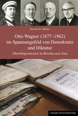 Abbildung von Müller   Otto Wagner (1877-1962) im Spannungsfeld von Demokratie und Diktatur   2012   Oberbürgermeister in Breslau u...