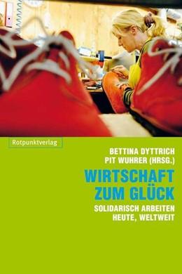 Abbildung von Dyttrich / Wuhrer | Wirtschaft zum Glück | 2012 | Solidarisch arbeiten heute, we...