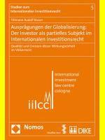 Ausprägungen der Globalisierung: Der Investor als partielles Subjekt im internationalen Investitionsrecht | Braun, 2012 (Cover)