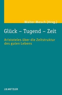Abbildung von Mesch | Glück – Tugend – Zeit | 1. Auflage | 2013 | beck-shop.de