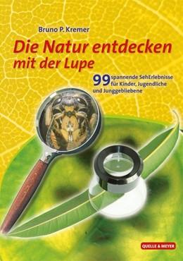 Abbildung von Kremer | Natur entdecken mit der Lupe | 2012 | 99 spannende SehErlebnisse für...