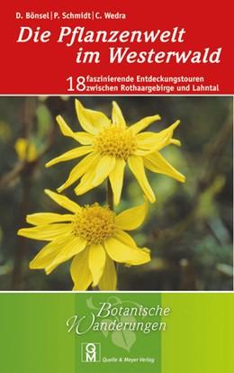 Abbildung von Bönsel / Schmidt / Wedra   Die Pflanzenwelt im Westerwald   2013   18 faszinierende Entdeckungsto...
