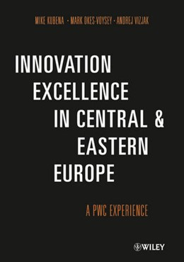 Abbildung von Kubena / Okes-Voysey / Vizjak | Innovation Excellence in Central and Eastern Europe | 2012 | A PwC Experience
