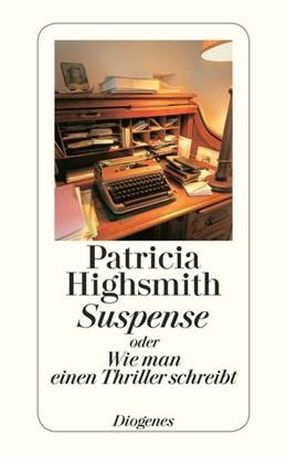 Abbildung von Highsmith | Suspense oder Wie man einen Thriller schreibt | 1. Auflage | 2013 | beck-shop.de