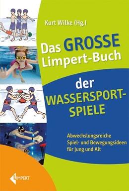 Abbildung von Wilke | Das große Limpert-Buch der Wassersportspiele | 2013 | Abwechslungsreiche Spiel- und ...