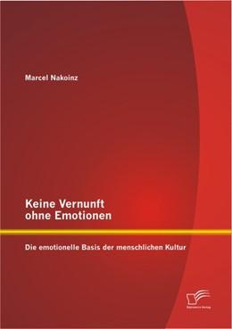 Abbildung von Nakoinz | Keine Vernunft ohne Emotionen: Die emotionelle Basis der menschlichen Kultur | 2012