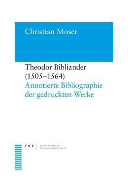 Abbildung von Moser | Theodor Bibliander (1505–1564) | 2009 | Annotierte Bibliographie der g... | 27
