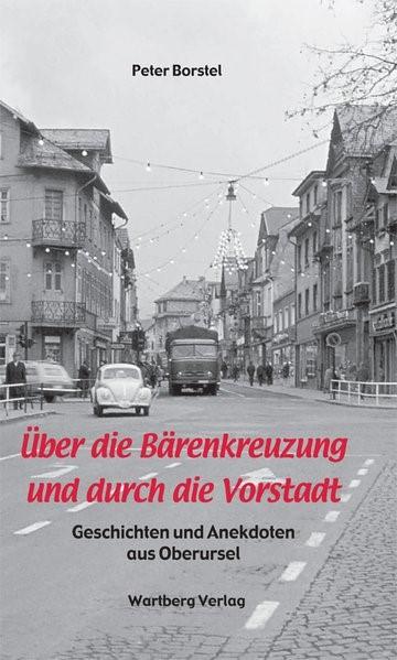 Über die Bärenkreuzung und durch die Vorstadt - Geschichten und Anekdoten aus Oberursel   Borstel, 2012   Buch (Cover)