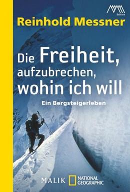 Abbildung von Messner | Die Freiheit, aufzubrechen, wohin ich will | 2012 | Ein Bergsteigerleben