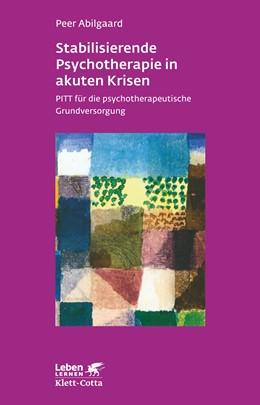 Abbildung von Abilgaard | Stabilisierende Psychotherapie in akuten Krisen | 2013 | PITT für die psychotherapeutis...