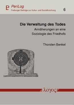 Abbildung von Benkel | Die Verwaltung des Todes | 2012 | Annäherungen an eine Soziologi... | 6
