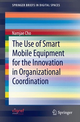 Abbildung von Cho | The Use of Smart Mobile Equipment for the Innovation in Organizational Coordination | 2012