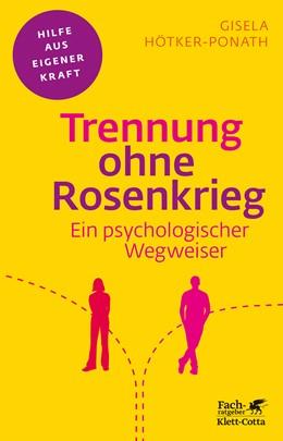 Abbildung von Hötker-Ponath | Trennung ohne Rosenkrieg | 3. Druckaufl. 2018 | 2018 | Ein psychologischer Wegweiser