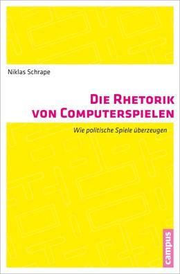 Abbildung von Schrape | Die Rhetorik von Computerspielen | 2012 | Wie politische Spiele überzeug...