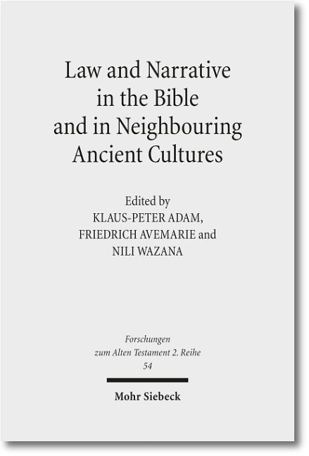 Law and Narrative in the Bible and in Neighbouring Ancient Cultures | Adam / Avemarie / Wazana / Felsch, 2012 | Buch (Cover)
