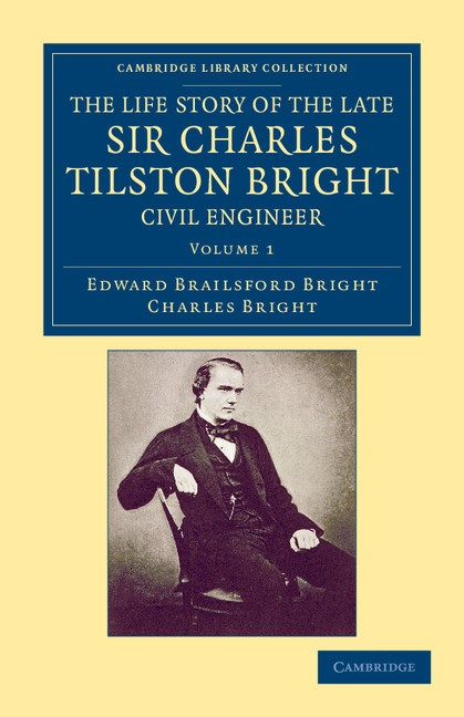 Abbildung von Bright | The Life Story of the Late Sir Charles Tilston Bright, Civil Engineer | 2012